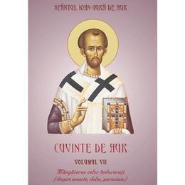 Cuvinte De Aur Vol.7: Mangaierea Celor Indurerati - Sfantul Ioan Gura De Aur, editura Egumenita