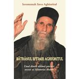 Batranul Eftimie Aghioritul - Ieromonah Sava Aghioritul, editura Egumenita
