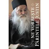 Ne Vorbeste Parintele Justin Vol.3, editura Fundatia Justin Parvu