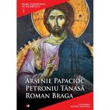 Mari Duhovnici Ai Neamului 2 - Arsenie Papacioc, Petroniu Tanasa, Roman Braga, editura Litera