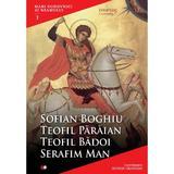 Mari Duhovnici Ai Neamului 3 - Sofian Boghiu, Teofil Paraian, Teofil Badoi, Serafim Man, editura Litera