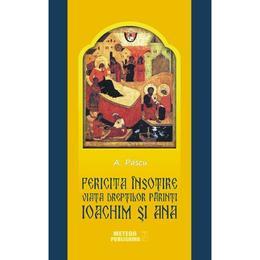 Fericita insotire. Viata dreptilor Parinti Ioachim si Ana - A. Pascu, editura Meteor Press