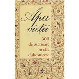 Apa vietii. 300 de istorioare cu talc duhovnicesc, editura Sophia