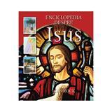Enciclopedia Despre Isus - Lois Rock, editura Casa Cartii