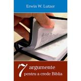 Sapte argumente pentru a crede Biblia - Erwin W. Lutzer, editura Casa Cartii