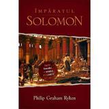 Imparatul Solomon - Philip Graham Ryken, editura Casa Cartii