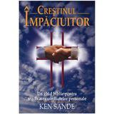 Crestinul impaciuitor - Ken Sande, editura Casa Cartii
