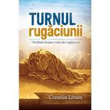 Turnul rugaciunii - Corneliu Livanu, editura Casa Cartii