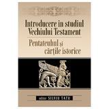 Introducere in studiul Vechiului Testament. Pentateuhul si cartile istorice - Silviu Tatu, editura Casa Cartii