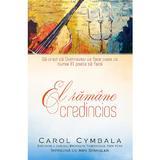 El ramane credincios - Carol Cymbala, editura Casa Cartii