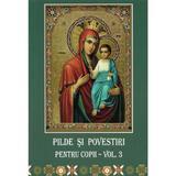 Pilde si povestiri pentru copii vol.3, editura Credinta Stramoseasca