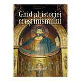 Ghid Al Istoriei Crestinismului - Jonathan Hill, editura Casa Cartii