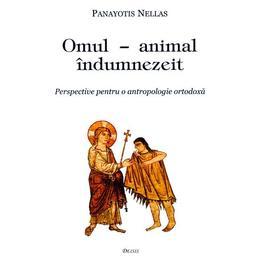Omul - Animal Indumnezeit - Panayotis Nellas, editura Deisis