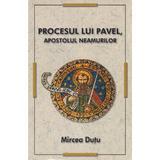 Procesul lui Pavel, apostolul neamurilor - Mircea Dutu, editura Herald