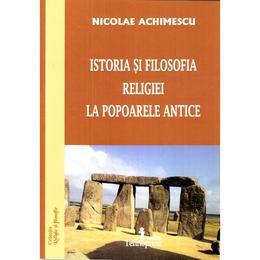 Istoria si filosofia religiei la popoarele antice - Nicolae Achimescu, editura Tehnopress