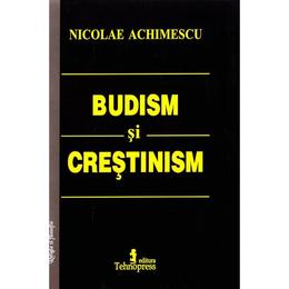 Budism si Crestinism - Nicolae Achimescu, editura Tehnopress