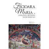 Fecioara Maria in literatura ortodoxa veche orientala - Remus Rus, editura Univers Enciclopedic