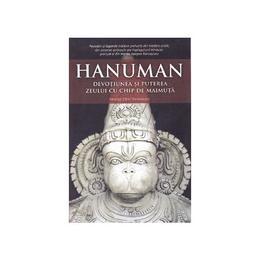 Hanuman, devotiunea si puterea zeului cu chip de maimuta - Mataji Devi Vanamali, editura Atman