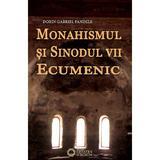 Monahismul Si Sinodul Vii Ecumenic - Dorin Gabriel Pandele, editura Cetatea De Scaun