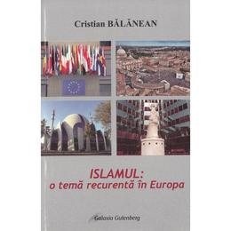 Islamul: o tema recurenta in Europa - Cristian Balanean, editura Galaxia Gutenberg