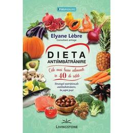 Dieta antiimbatranire - Elyane Lebre, editura Livingstone