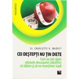 Cei destepti nu tin diete - Charlotte N. Markey, editura Niculescu