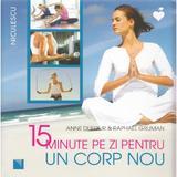 15 minute pe zi pentru un corp nou - Anne Dufour, Raphael Gruman, editura Niculescu