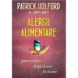 Alergii alimentare. Prevenire, depistare, tratare - Patrick Holford, Dr. James Braly, editura Litera
