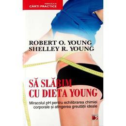 Sa slabim cu dieta Young - Robert O. Young, Shelley R. Young, editura Paralela 45