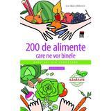 200 De Alimente Care Ne Vor Binele - JeaN-Marie Delecroix, editura Rao