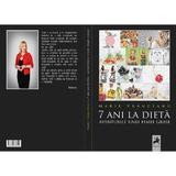 7 ani la dieta. Aventurile unei femei grase - Marie Vranceanu, editura Tracus Arte