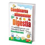 Combinarea alimentelor. Digestia - Steve Meyerowitz, editura Benefica