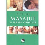 Masajul, o terapie completa - Gina Ilie, editura Dao Psi