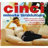 Cinci minute tamaduitoare - Jane Alexander, Pro Editura Si Tipografie
