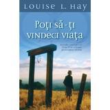 Poti sa-ti vindeci viata - Louise L. Hay, editura Adevar Divin