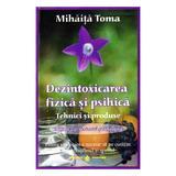 Dezintoxicarea fizica si psihica - Mihaita Toma, editura Dharana