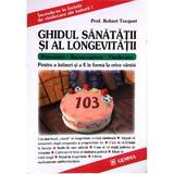 Ghidul sanatatii si al longevitatii - Robert Tocquet, editura Gemma Pres
