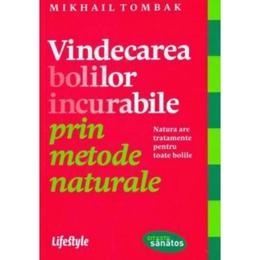 Vindecarea bolilor incurabile prin metode naturale - Mikhail Tombak, editura Lifestyle