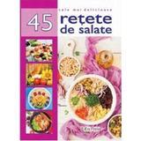 Cele mai delicioase 45 retete de salate
