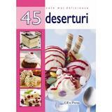 Cele mai delicioase 45 deserturi, editura Erc Press