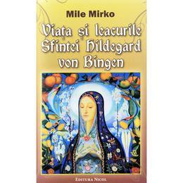 Viata si leacurile Sfintei Hildegard von Bingen - Mile Mirko, editura Nicol