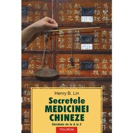 Secretele medicinei chineze - Henry B. Lin, editura Polirom