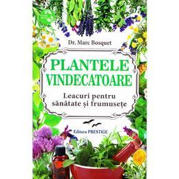 Plantele vindecatoare - Marc Bosquet, editura Prestige