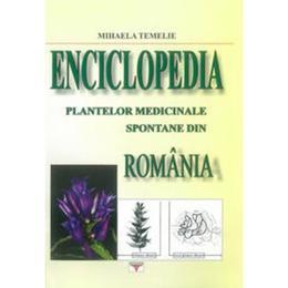 Enciclopedia plantelor medicinale spontane din Romania - Mihaela Temelie, editura Rovimed
