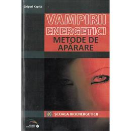 Vampirii energetici. Metode de autoaparare - Grigori Kapita, editura Rovimed