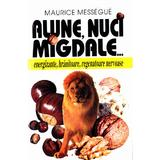 Alune, nuci, migdale... - Maurice Messegue, editura Venus