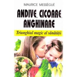 Andive, cicoare, anghinare - Maurice Messegue, editura Venus