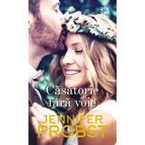 Casatorie fara voie - Jennifer Probst, editura Lira