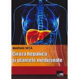 Ciroza hepatica si plantele medicinale - Marian Nita, editura Aius
