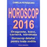 Horoscop 2016 - Camelia Patrascanu, editura Amandoi